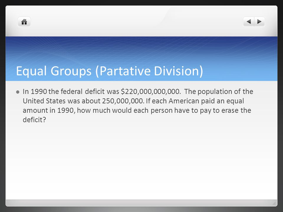 Equal Groups (Partative Division) In 1990 the federal deficit was $220,000,000,000.