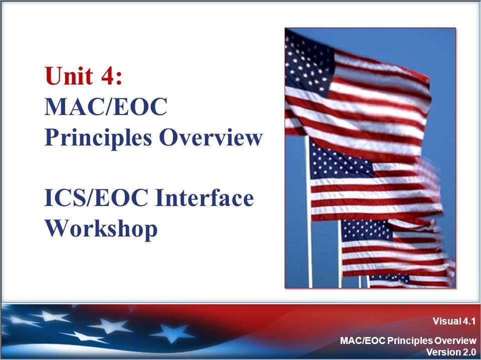 Visual 4.1 MAC/EOC Principles Overview Version 2.0 Unit 4: MAC/EOC Principles Overview ICS/EOC Interface Workshop