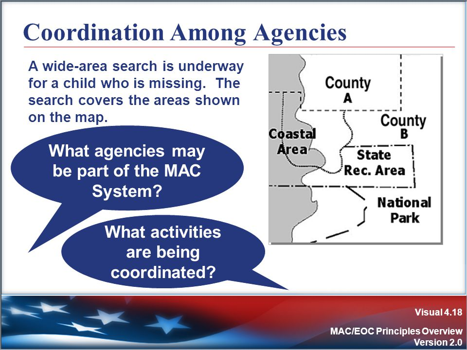 Visual 4.18 MAC/EOC Principles Overview Version 2.0 Coordination Among Agencies A wide-area search is underway for a child who is missing.