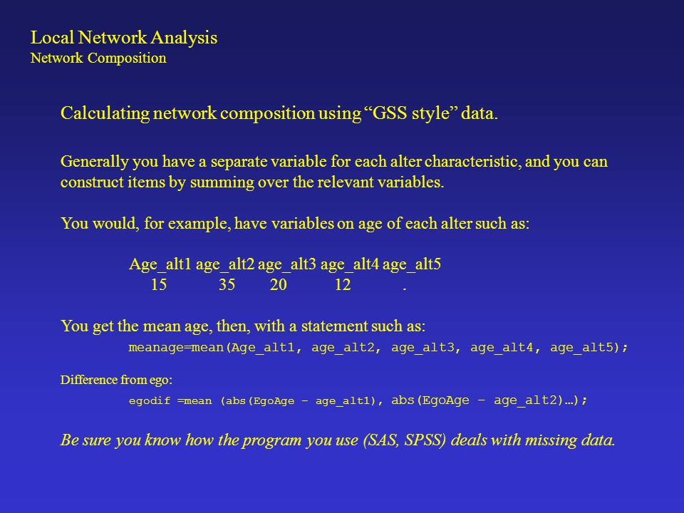 "Local Network Analysis Network Composition Calculating network composition using ""GSS style"" data. Generally you have a separate variable for each alt"