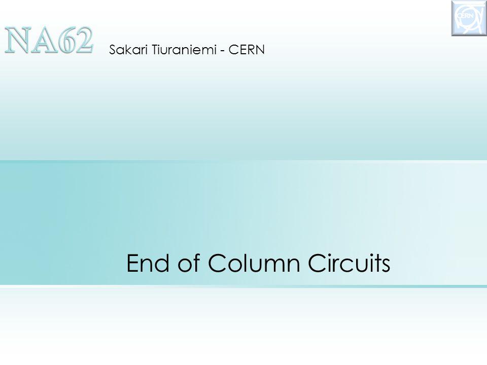 End of Column Circuits Sakari Tiuraniemi - CERN