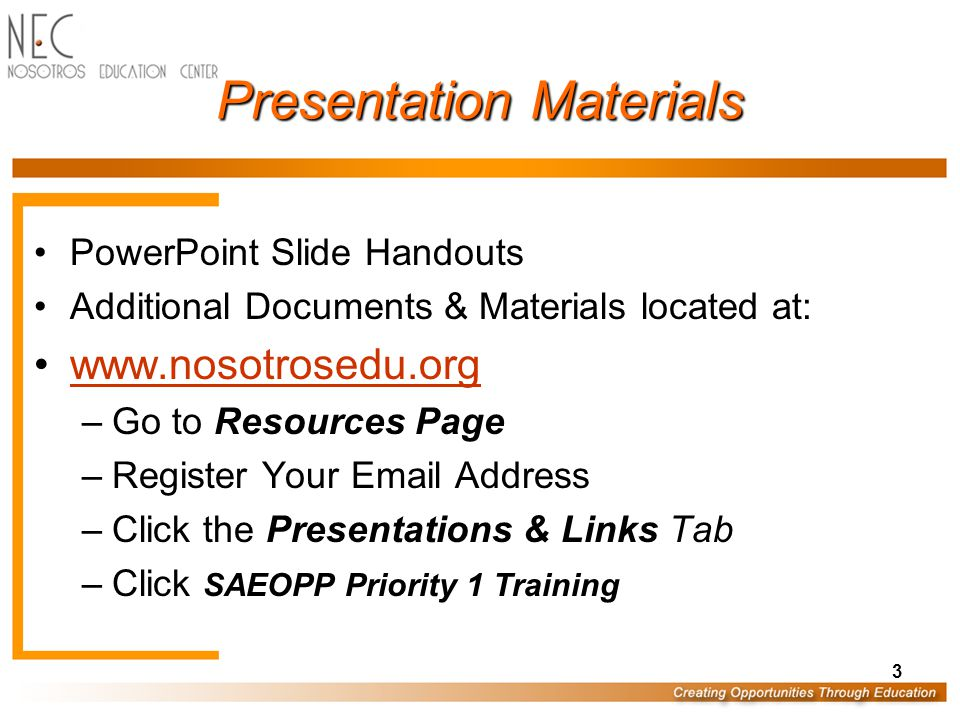 Presentation Materials PowerPoint Slide Handouts Additional Documents & Materials located at: www.nosotrosedu.org –Go to Resources Page –Register Your
