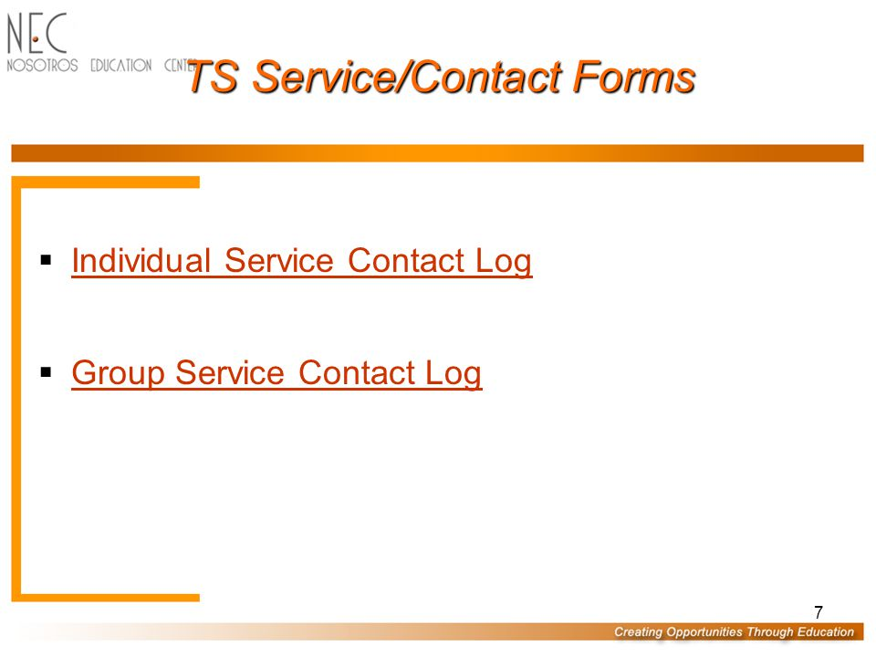7 TS Service/Contact Forms  Individual Service Contact Log Individual Service Contact Log  Group Service Contact Log Group Service Contact Log