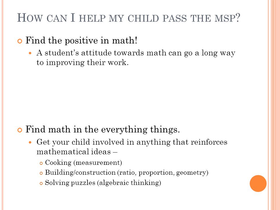 H OW CAN I HELP MY CHILD PASS THE MSP . Find the positive in math.