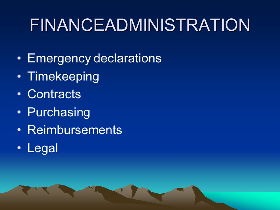 FINANCEADMINISTRATION Emergency declarations Timekeeping Contracts Purchasing Reimbursements Legal