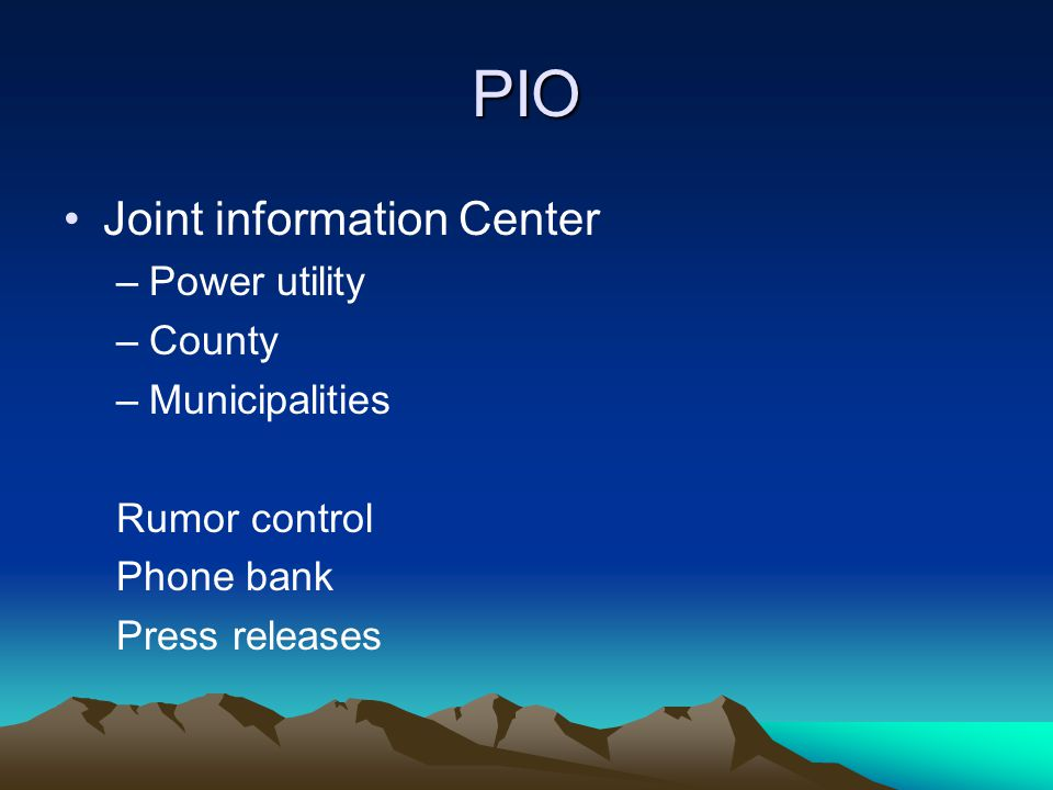 PIO Joint information Center –Power utility –County –Municipalities Rumor control Phone bank Press releases