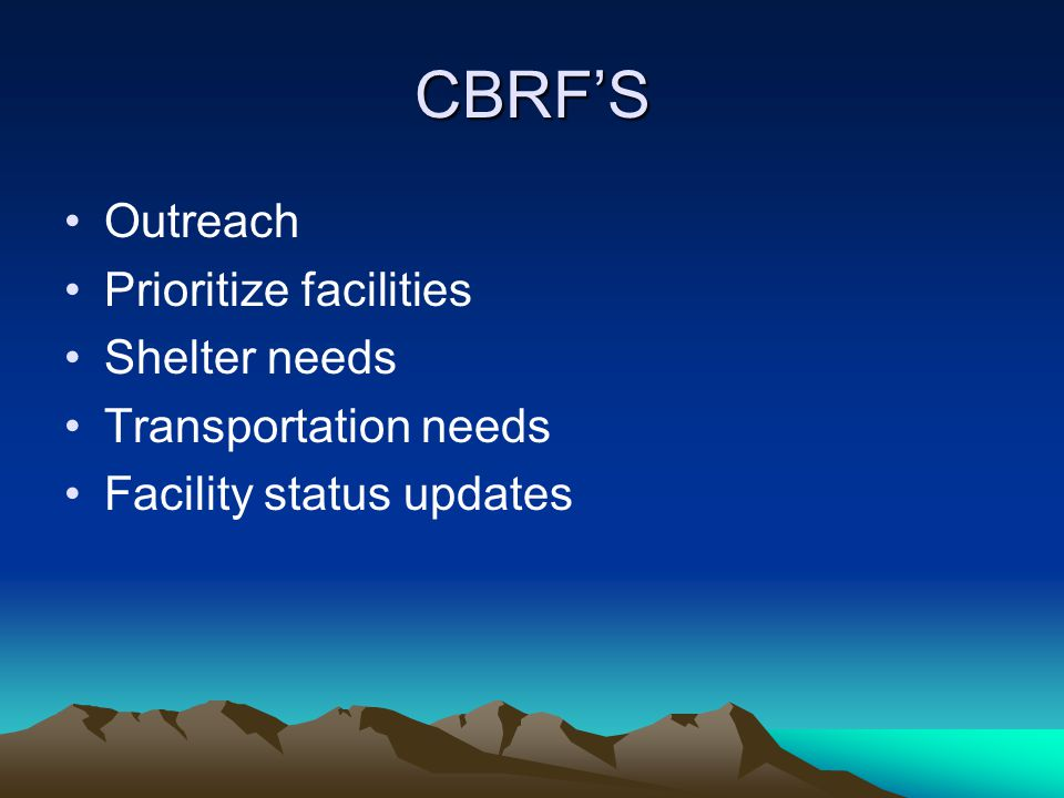 CBRF'S Outreach Prioritize facilities Shelter needs Transportation needs Facility status updates