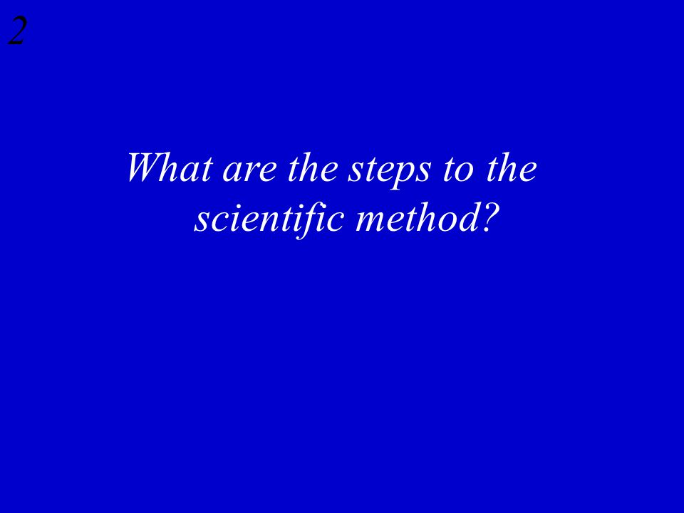 What are the steps to the scientific method? 2