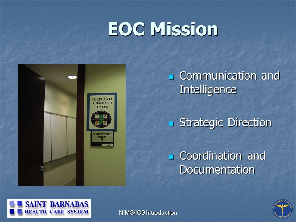 NIMS/ICS Introduction EOC Mission Communication and Intelligence Communication and Intelligence Strategic Direction Strategic Direction Coordination and Documentation Coordination and Documentation