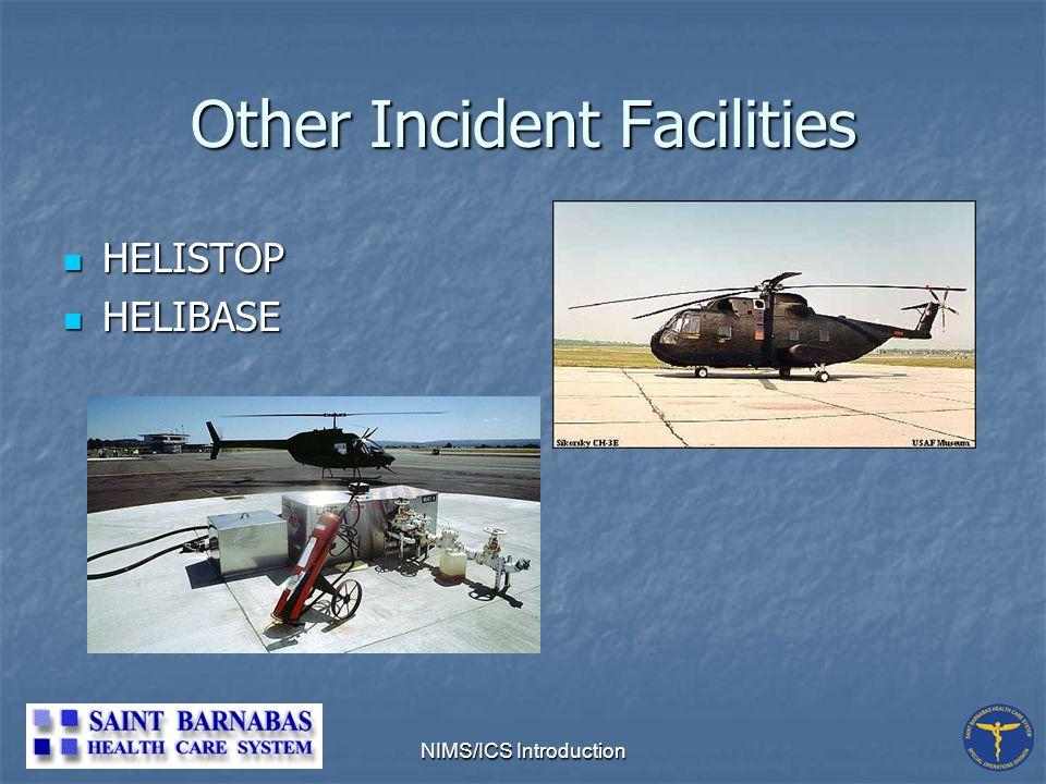 NIMS/ICS Introduction Other Incident Facilities HELISTOP HELISTOP HELIBASE HELIBASE