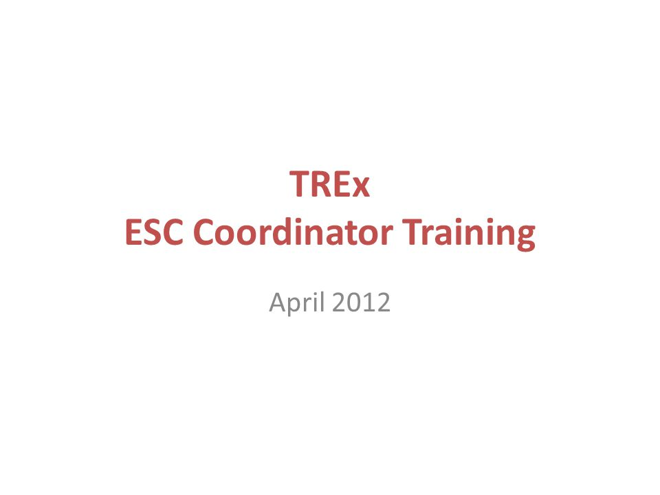 TREx ESC Coordinator Training April 2012