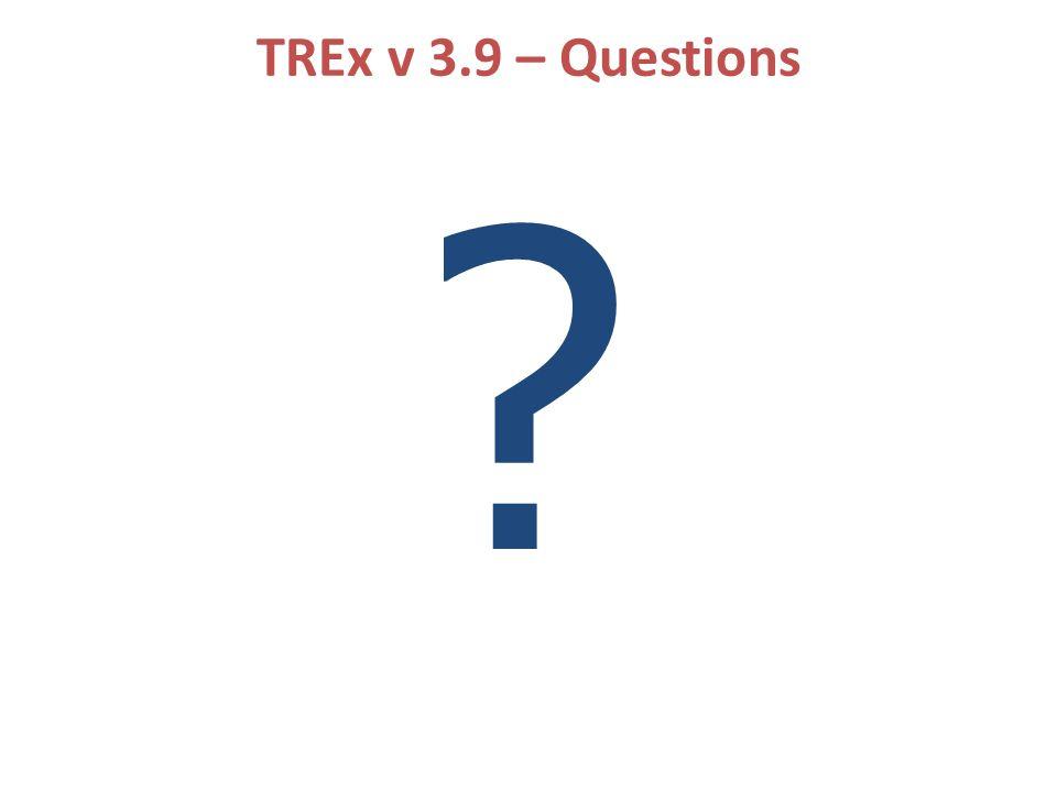 TREx v 3.9 – Questions ?