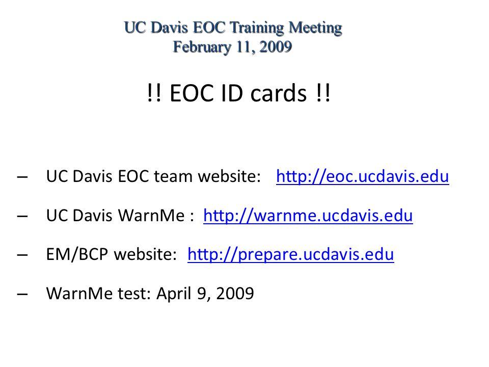!! EOC ID cards !! – UC Davis EOC team website: http://eoc.ucdavis.eduhttp://eoc.ucdavis.edu – UC Davis WarnMe : http://warnme.ucdavis.eduhttp://warnm