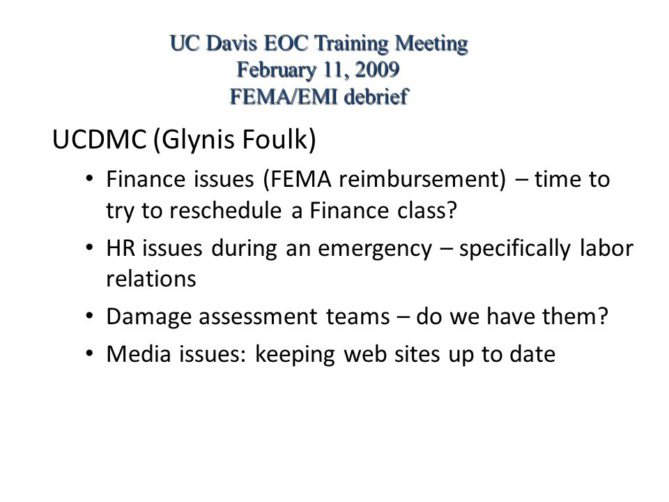 UCDMC (Glynis Foulk) Finance issues (FEMA reimbursement) – time to try to reschedule a Finance class? HR issues during an emergency – specifically lab
