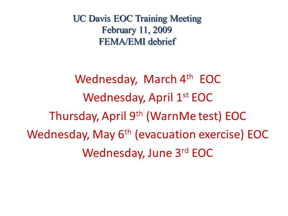 Wednesday, March 4 th EOC Wednesday, April 1 st EOC Thursday, April 9 th (WarnMe test) EOC Wednesday, May 6 th (evacuation exercise) EOC Wednesday, Ju