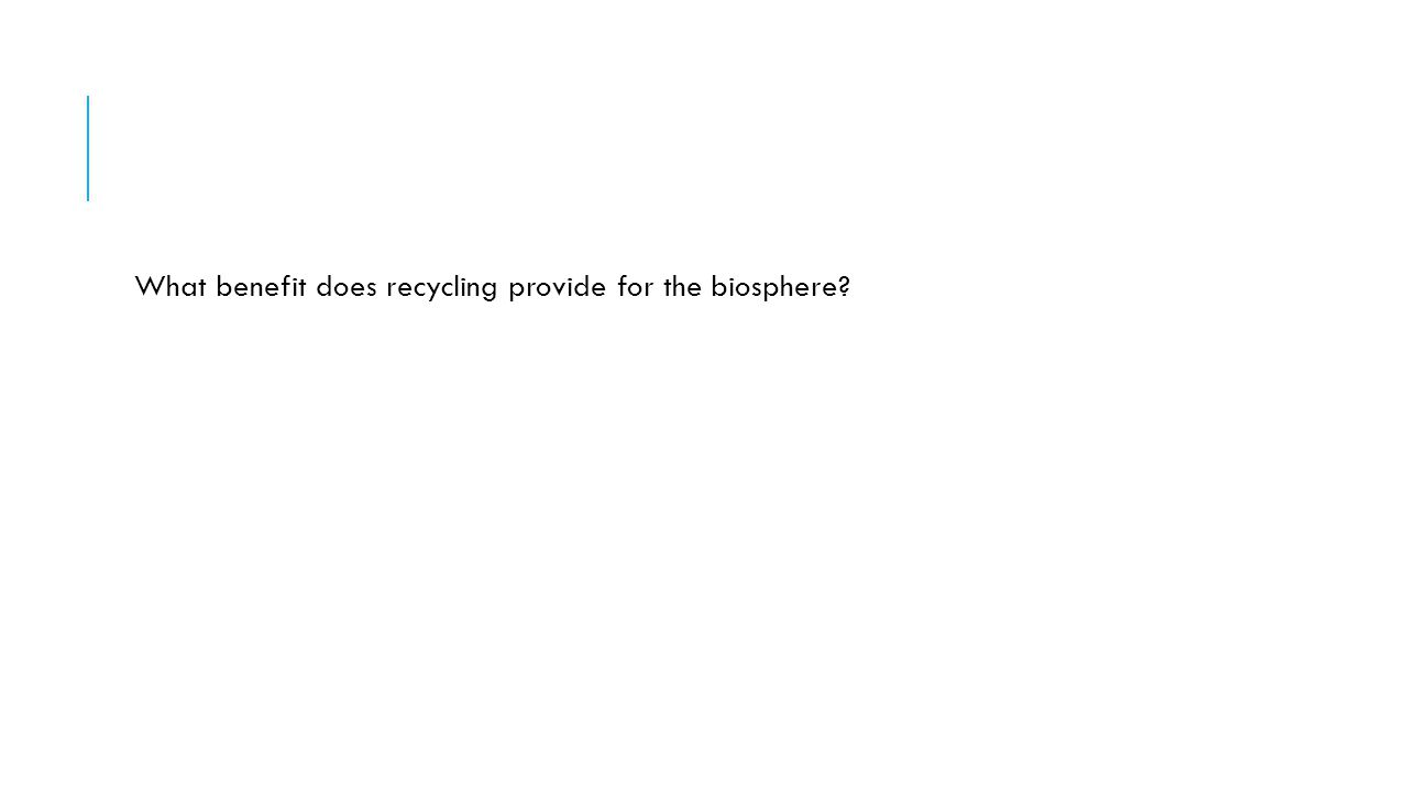 What benefit does recycling provide for the biosphere?