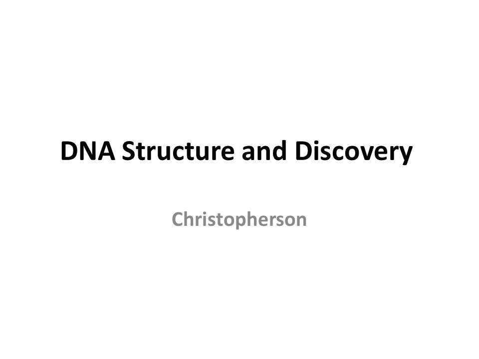 DNA Structure and Discovery Christopherson