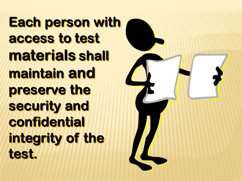 Each person with access to test materials shall maintain and preserve the security and confidential integrity of the test.