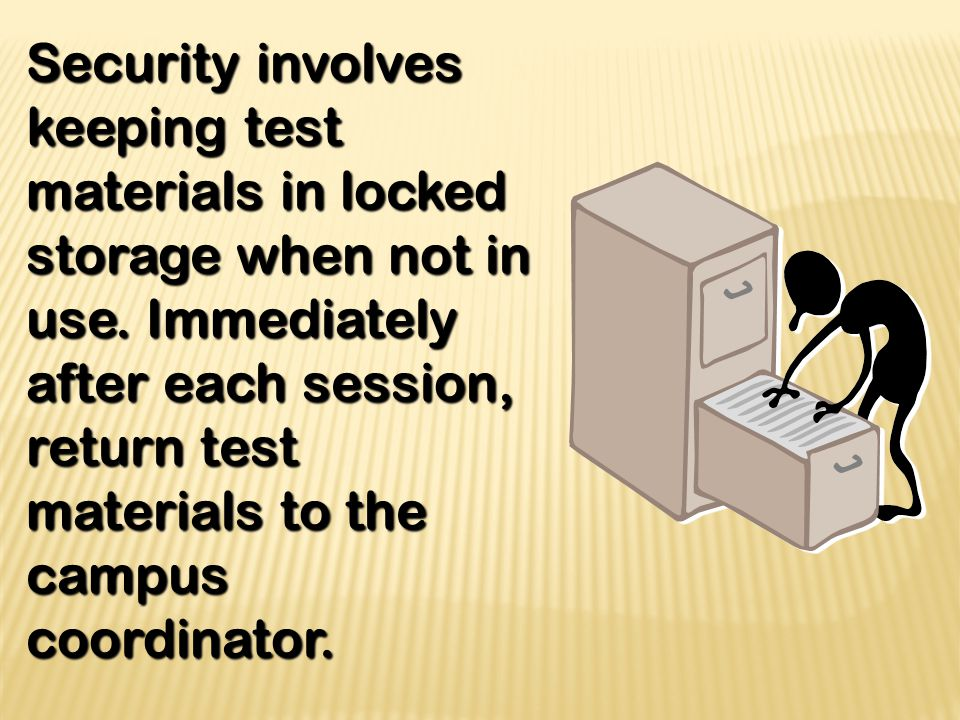Security involves keeping test materials in locked storage when not in use.