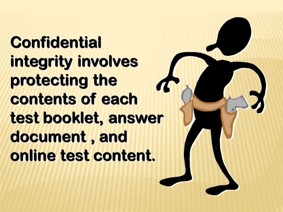 Confidential integrity involves protecting the contents of each test booklet, answer document, and online test content.