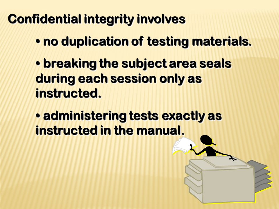 Confidential integrity involves no duplication of testing materials.