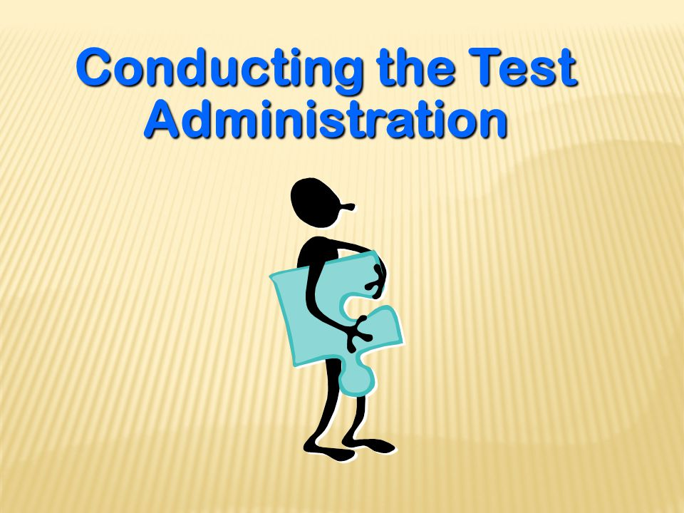 Conducting the Test Administration