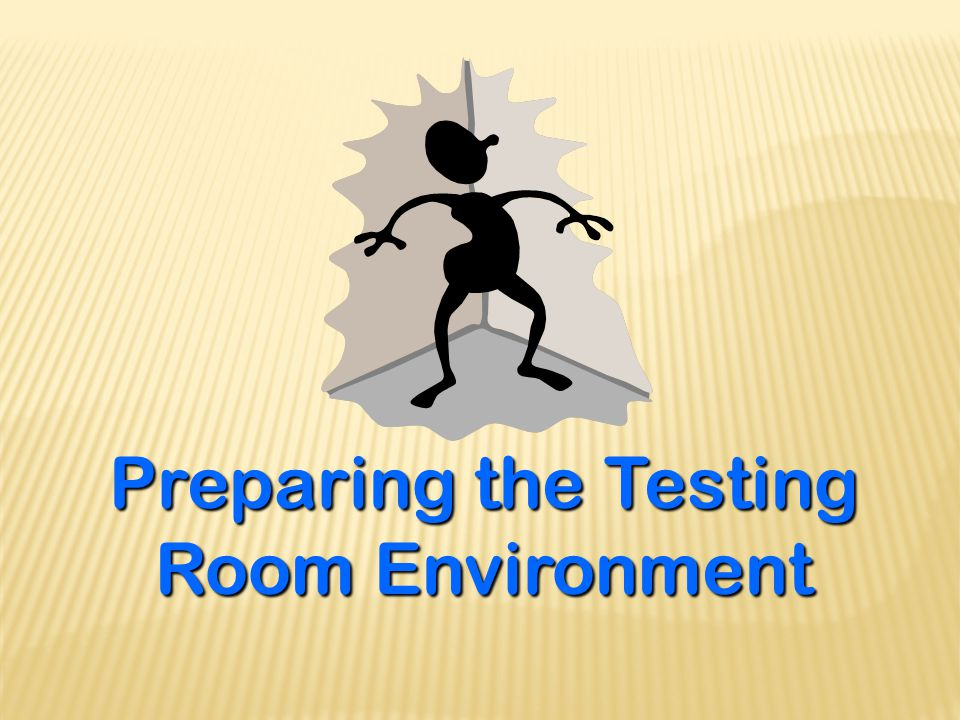 Preparing the Testing Room Environment