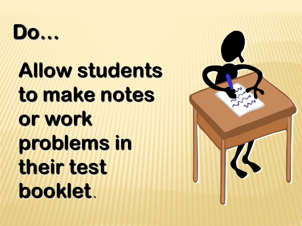 Do… Do… Allow students to make notes or work problems in their test booklet.