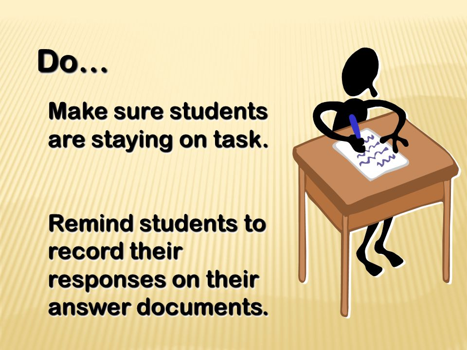 Do… Do… Make sure students are staying on task.