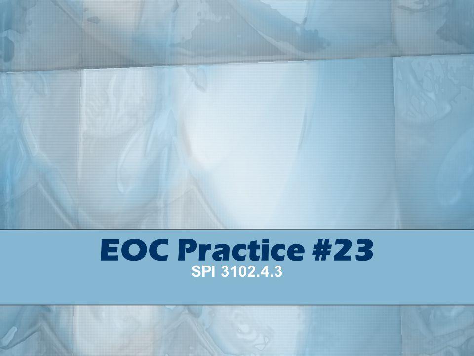EOC Practice #23 SPI 3102.4.3