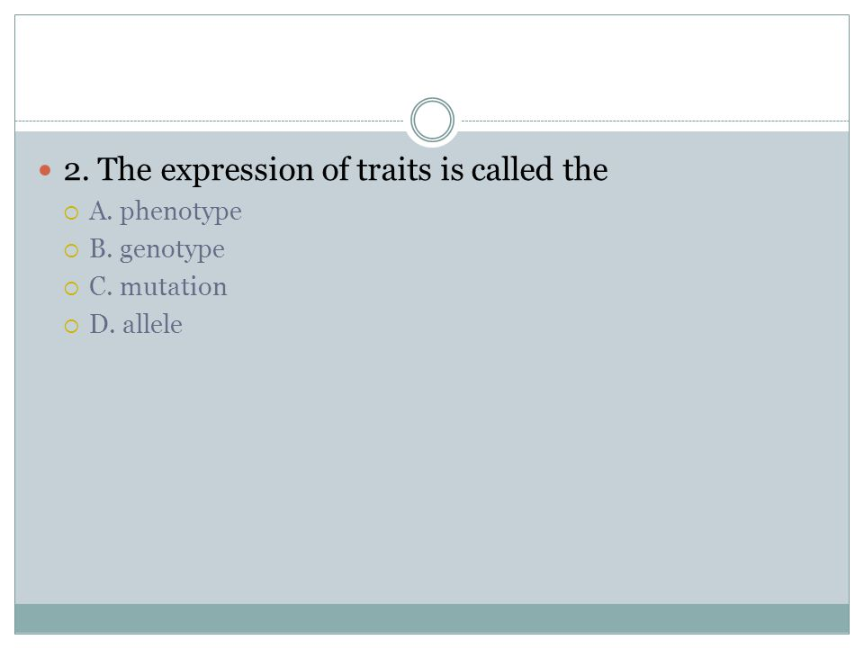 1. The combination of alleles inherited is called the  A.