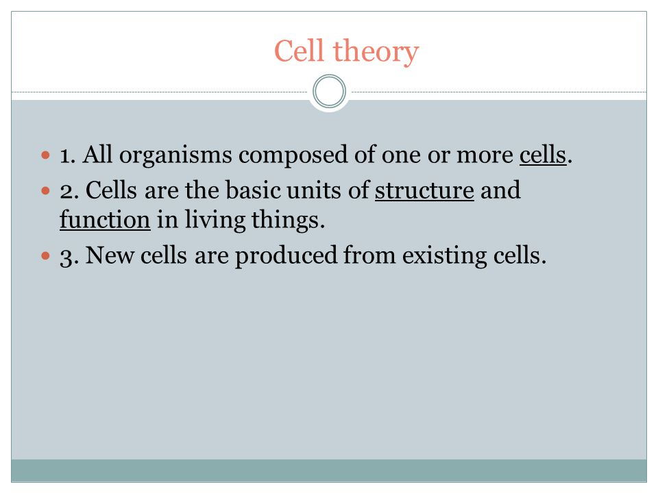 Objective 2.02-Cell theory The cell theory was developed with the help of the light microscope The cell theory states that living organisms are composed of cells that arise from pre-existing cells and cells are the basic units of structure and function