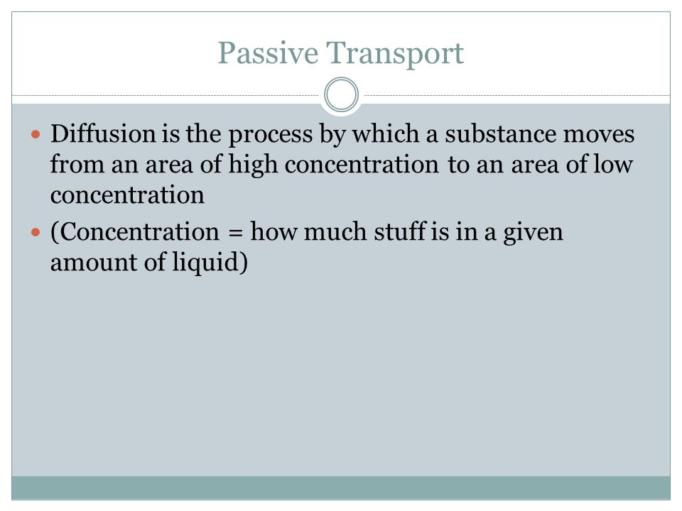 Passive Transport There are three important examples of passive transport: 1.