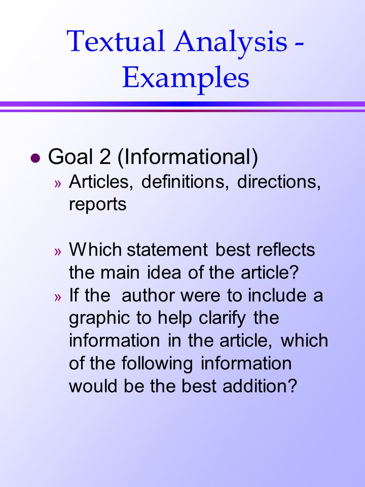 Textual Analysis - Examples l Goal 2 (Informational) » Articles, definitions, directions, reports » Which statement best reflects the main idea of the article.
