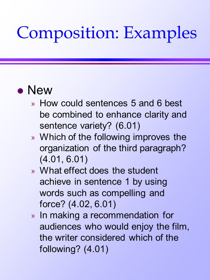 Composition: Examples l New » How could sentences 5 and 6 best be combined to enhance clarity and sentence variety.