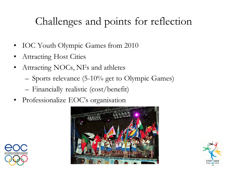 Challenges and points for reflection IOC Youth Olympic Games from 2010 Attracting Host Cities Attracting NOCs, NFs and athletes –Sports relevance (5-1