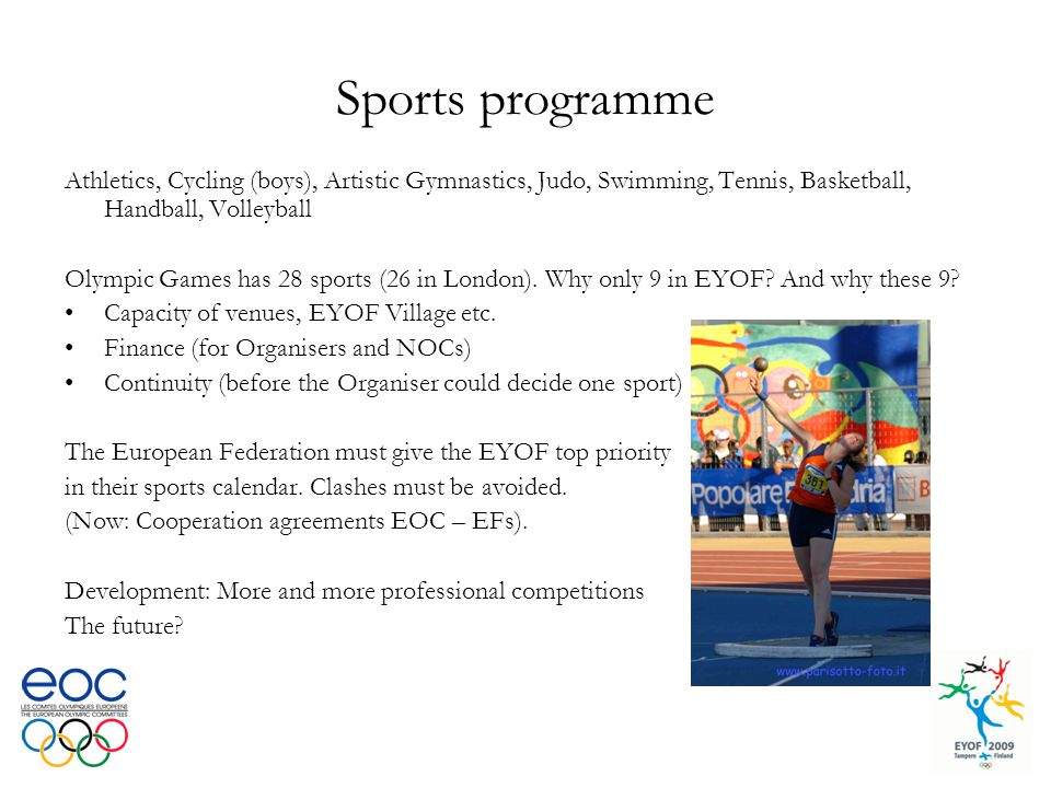 Sports programme Athletics, Cycling (boys), Artistic Gymnastics, Judo, Swimming, Tennis, Basketball, Handball, Volleyball Olympic Games has 28 sports