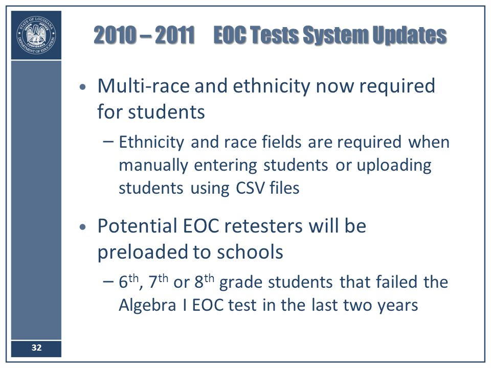 2010 – 2011 EOC Tests System Updates Multi-race and ethnicity now required for students – Ethnicity and race fields are required when manually enterin