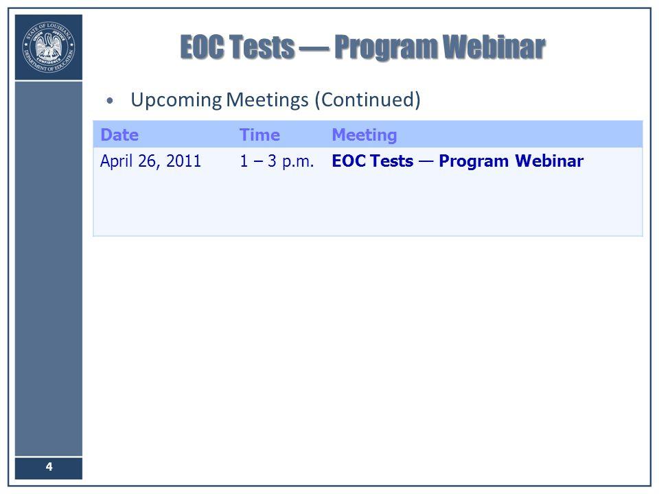 EOC Tests — Program Webinar Upcoming Meetings (Continued) 4 DateTimeMeeting April 26, 20111 – 3 p.m.EOC Tests — Program Webinar