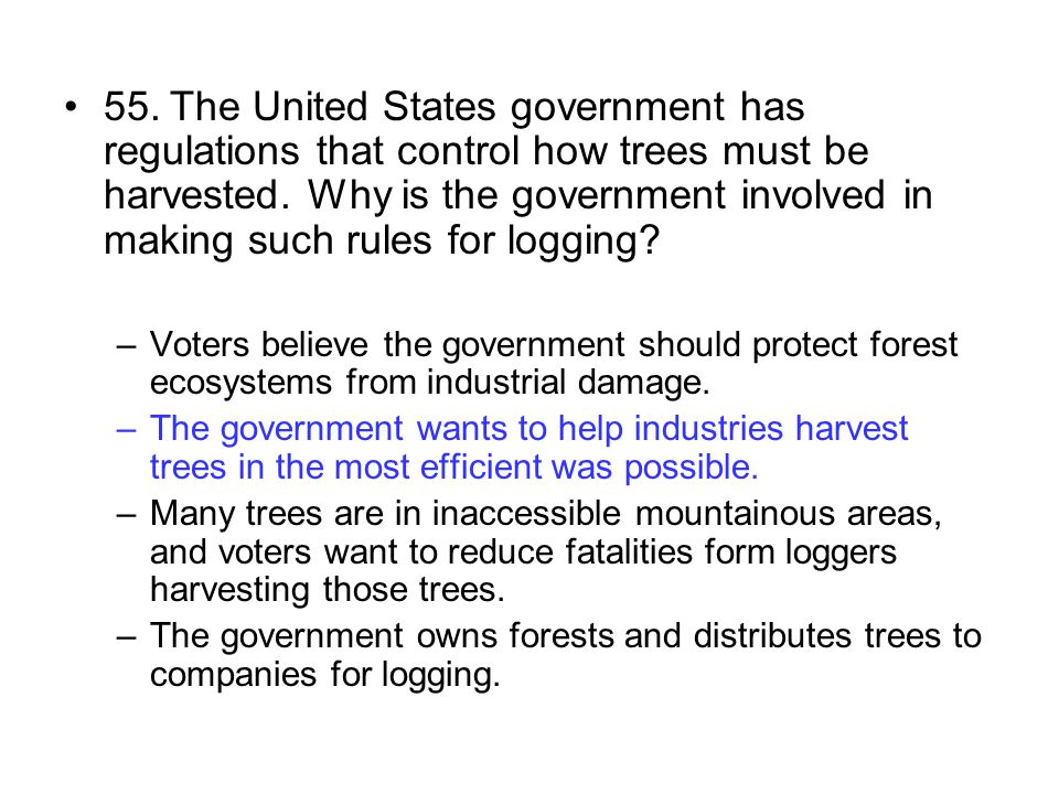 55.The United States government has regulations that control how trees must be harvested. Why is the government involved in making such rules for logg