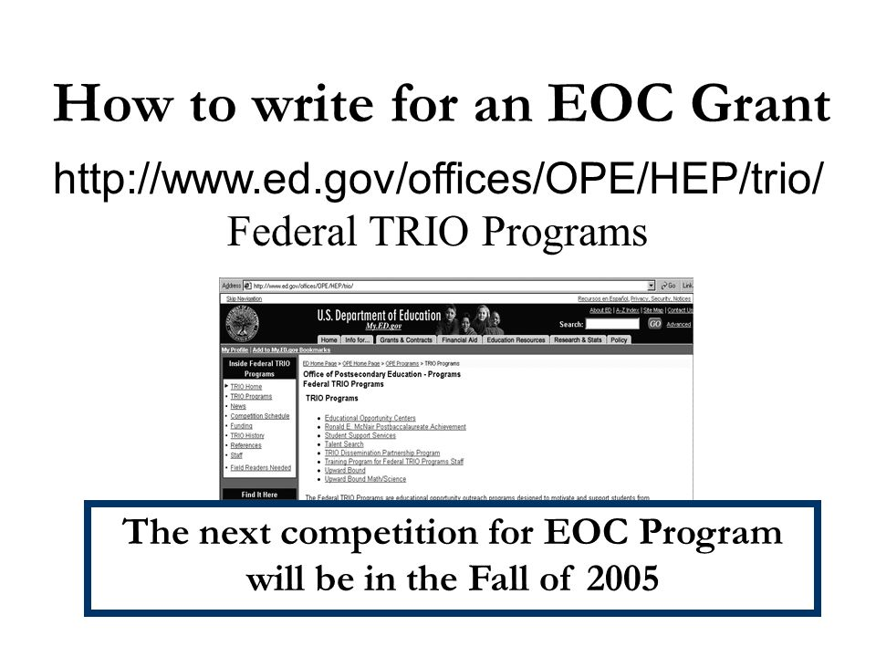 http://www.ed.gov/offices/OPE/HEP/trio/ Federal TRIO Programs How to write for an EOC Grant The next competition for EOC Program will be in the Fall o