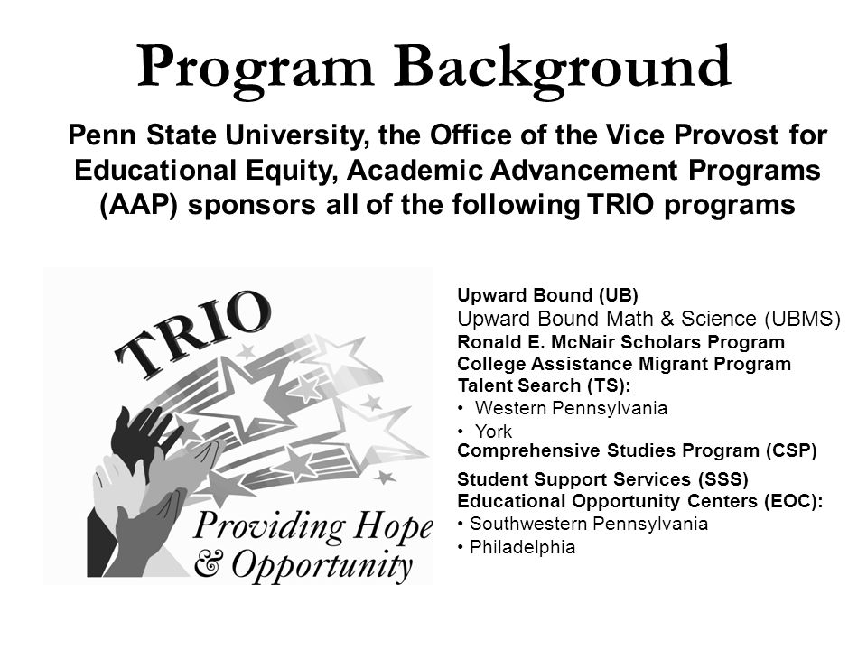 Program Background Upward Bound Math & Science (UBMS) Penn State University, the Office of the Vice Provost for Educational Equity, Academic Advanceme