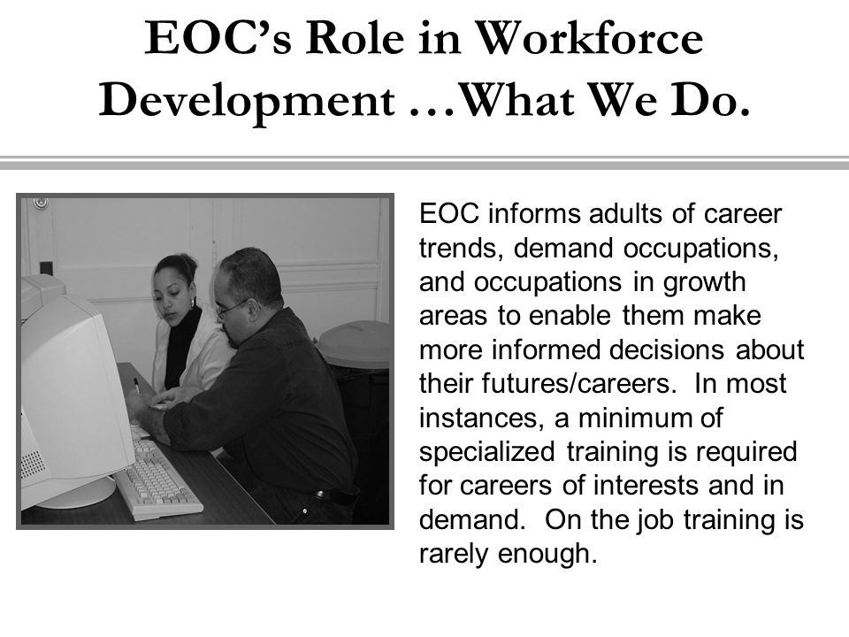 EOC's Role in Workforce Development …What We Do.