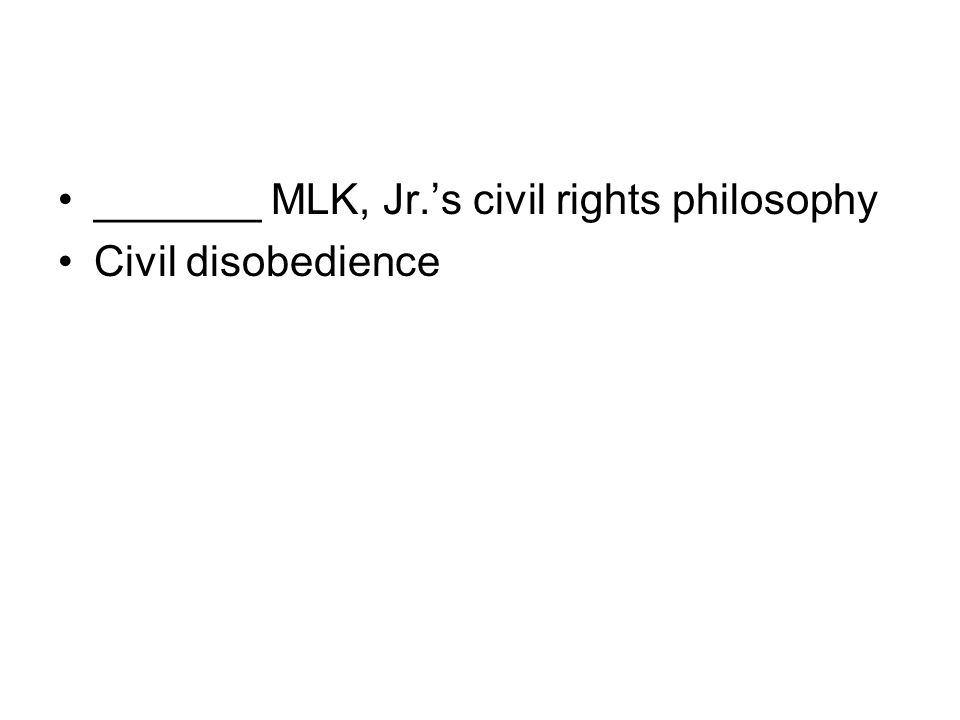 _______ MLK, Jr.'s civil rights philosophy Civil disobedience