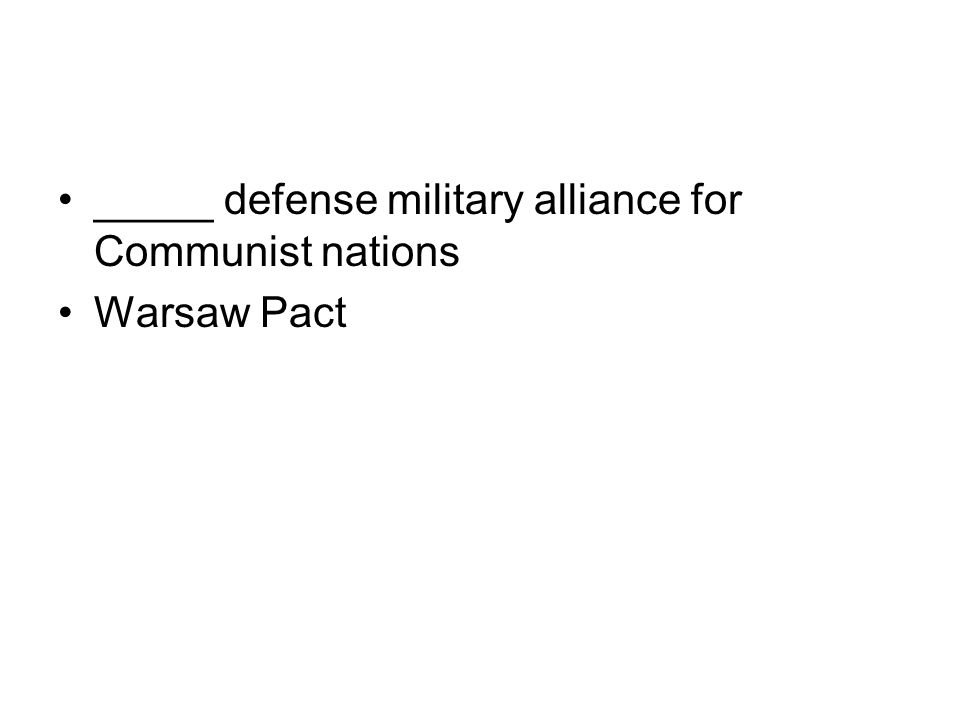 _____ defense military alliance for Communist nations Warsaw Pact