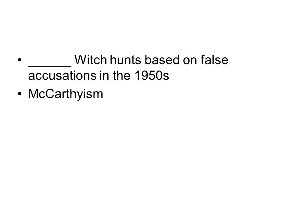 ______ Witch hunts based on false accusations in the 1950s McCarthyism