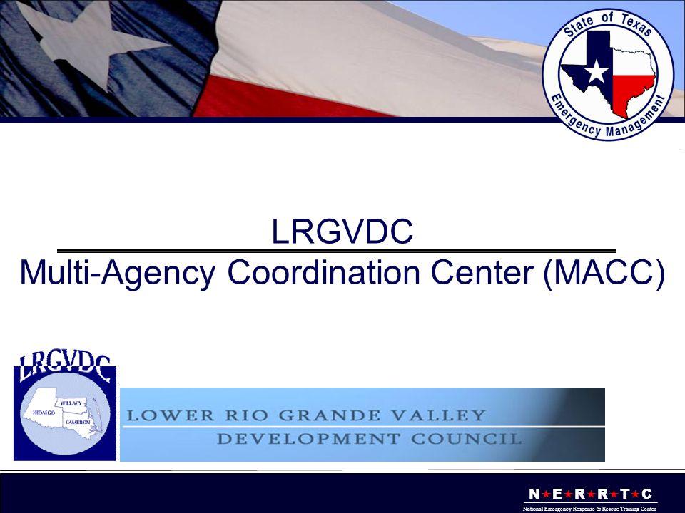 N  E  R  R  T  C National Emergency Response & Rescue Training Center LRGVDC Multi-Agency Coordination Center (MACC)