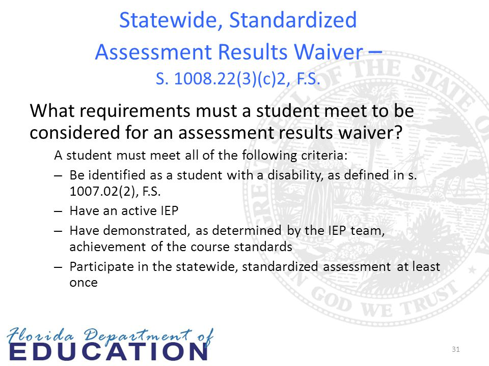 Statewide, Standardized Assessment Results Waiver – S. 1008.22(3)(c)2, F.S. What requirements must a student meet to be considered for an assessment r