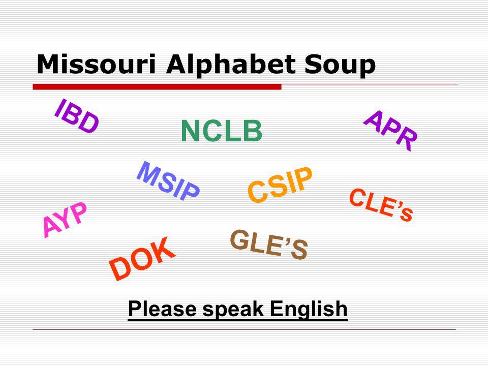 Missouri Alphabet Soup Please speak English DOK NCLB GLE'S MSIP CSIP CLE's AYP APR IBD