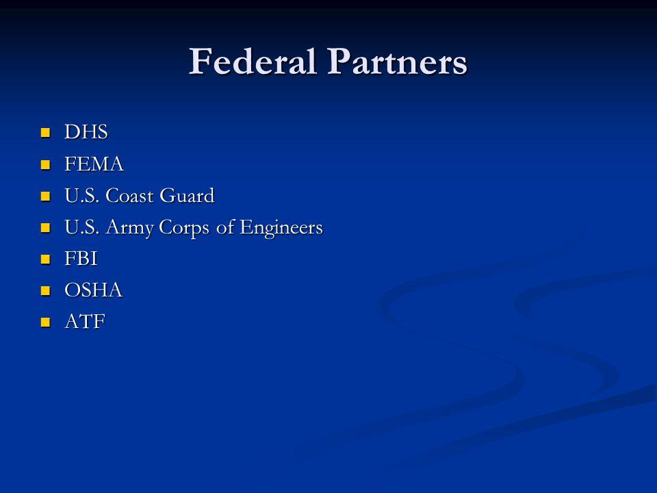 Federal Partners DHS DHS FEMA FEMA U.S. Coast Guard U.S. Coast Guard U.S. Army Corps of Engineers U.S. Army Corps of Engineers FBI FBI OSHA OSHA ATF A